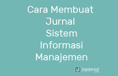 Cara Membuat Jurnal Sistem Informasi Manajemen