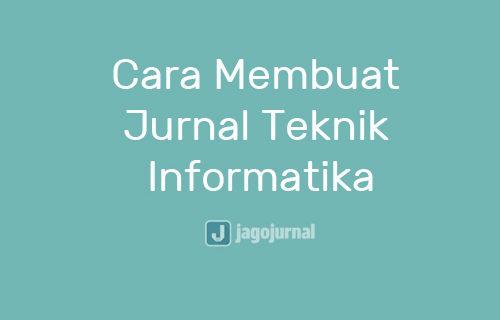 Cara Membuat Jurnal Teknik Informatika