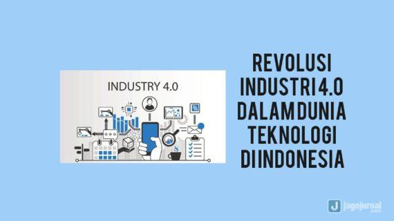 Perkembangan Revolusi Industri 4.0 Dalam Dunia Teknologi di Indonesia