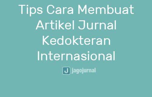 Tips Cara Membuat Artikel Jurnal Kedokteran Internasional
